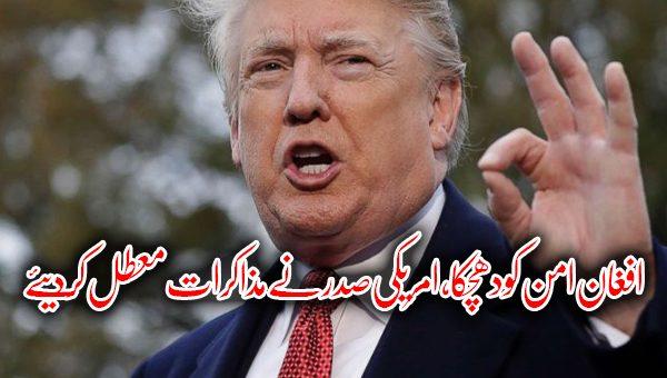 کابل حملہ ،افغان امن کو دھچکا، امریکی صدر ٹرمپ نے طالبان کیساتھ مذاکرات معطل کر دیئے
